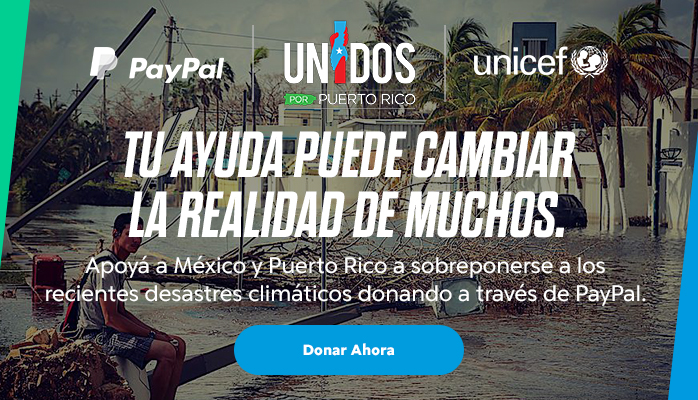 TU AYUDA PUEDE CAMBIAR LA REALIDAD DE MUCHOS. Apoyá a México y Puerto Rico a sobreponerse a los recientes desastres climáticos donando a través de PayPal. Donar Ahora