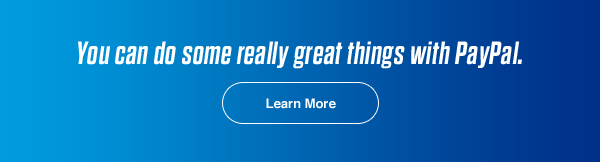 You can do some really great things with PayPal. | Learn More