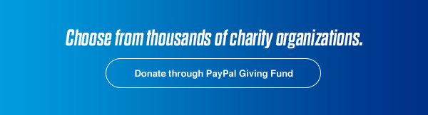 Choose from thousands of charity organizations. | Donate through PayPal Giving Fund