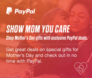 SHOW MOM YOU CARE. SHOP MOTHER'S DAY GIFTS WITH EXCLUSIVE PAYPAL DEALS.