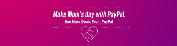 Make Mom's Day with PayPal - See More Deals from PayPal