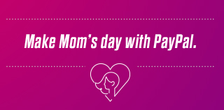 Make Mom's day with PayPal.