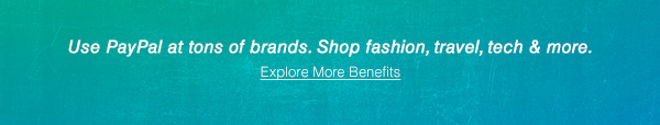 Use PayPal at tons of brands. Shop fashion, travel, tech & more. | Explore More Benefits