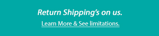 Return Shipping's on us. |  Learn More & See Limitations