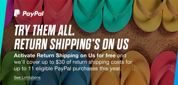PayPal - TRY THEM ALL. RETURN SHIPPING'S ON US - See Limitations