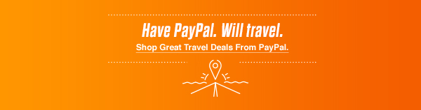 Have PayPal. Will travel. Shop Great Travel Deals From PayPal.