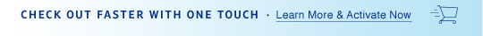CHECK OUT FASTER WITH ONE TOUCH - Learn More & Activate Now