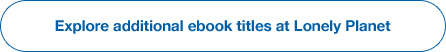 Explore additional ebook titles at Lonely Planet